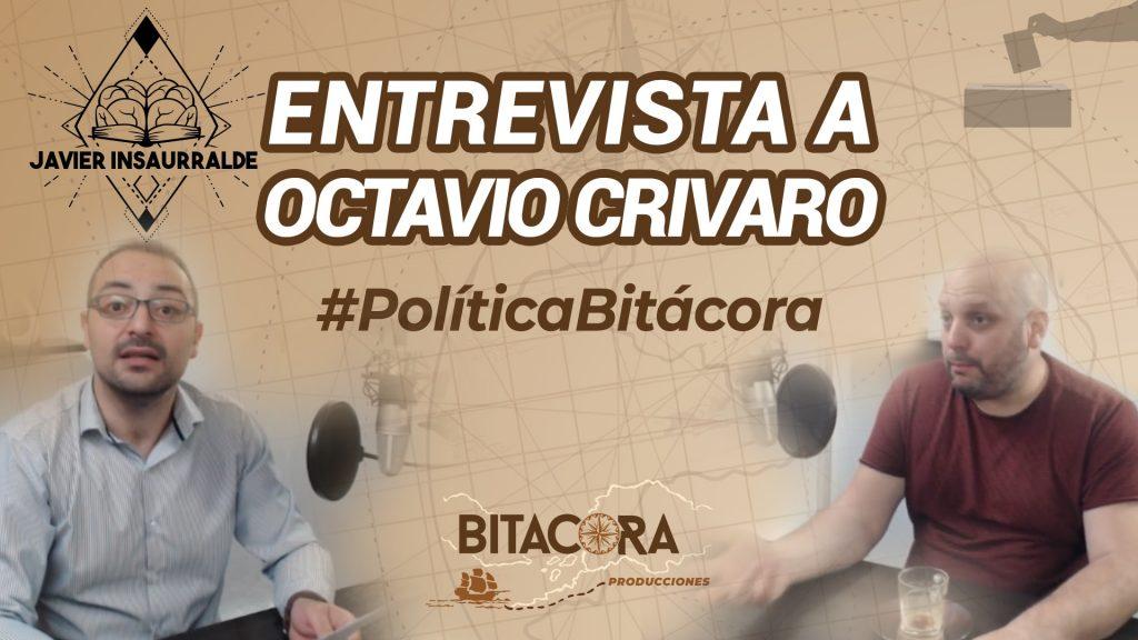 Octavio Crivaro entrevista Política Bitácora